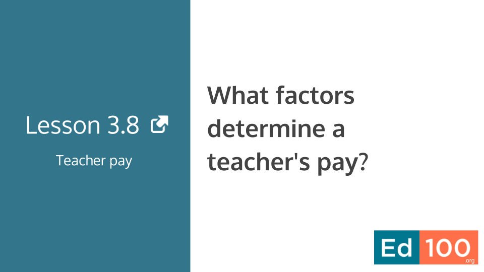 Ed100 Lesson 3.8 - What Factors Determine a Teacher's Pay?