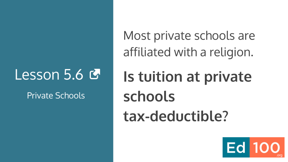 Ed100 Lesson 5.6 - Is private school tuition tax-deductible?