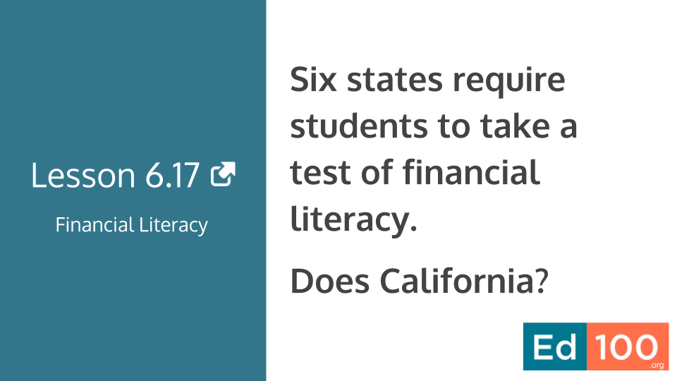 Ed100 Lesson 6.17 - Does California require students to take a test of financial literacy?